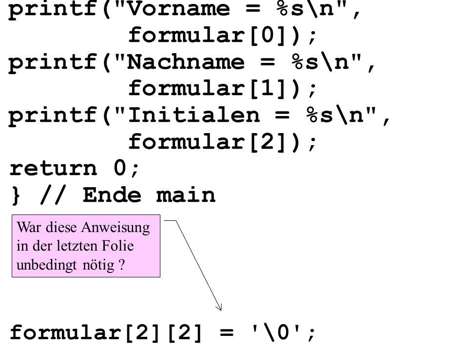 printf( Nachname = %s\n , formular[1]); printf( Initialen = %s\n ,